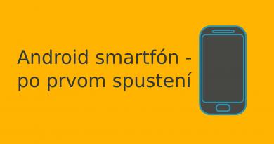 Android smartfón – po prvom spustení